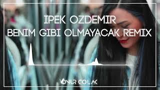 İpek Özdemir - Benim Gibi Olmayacak ( Onur Colak Remix ) Resimi
