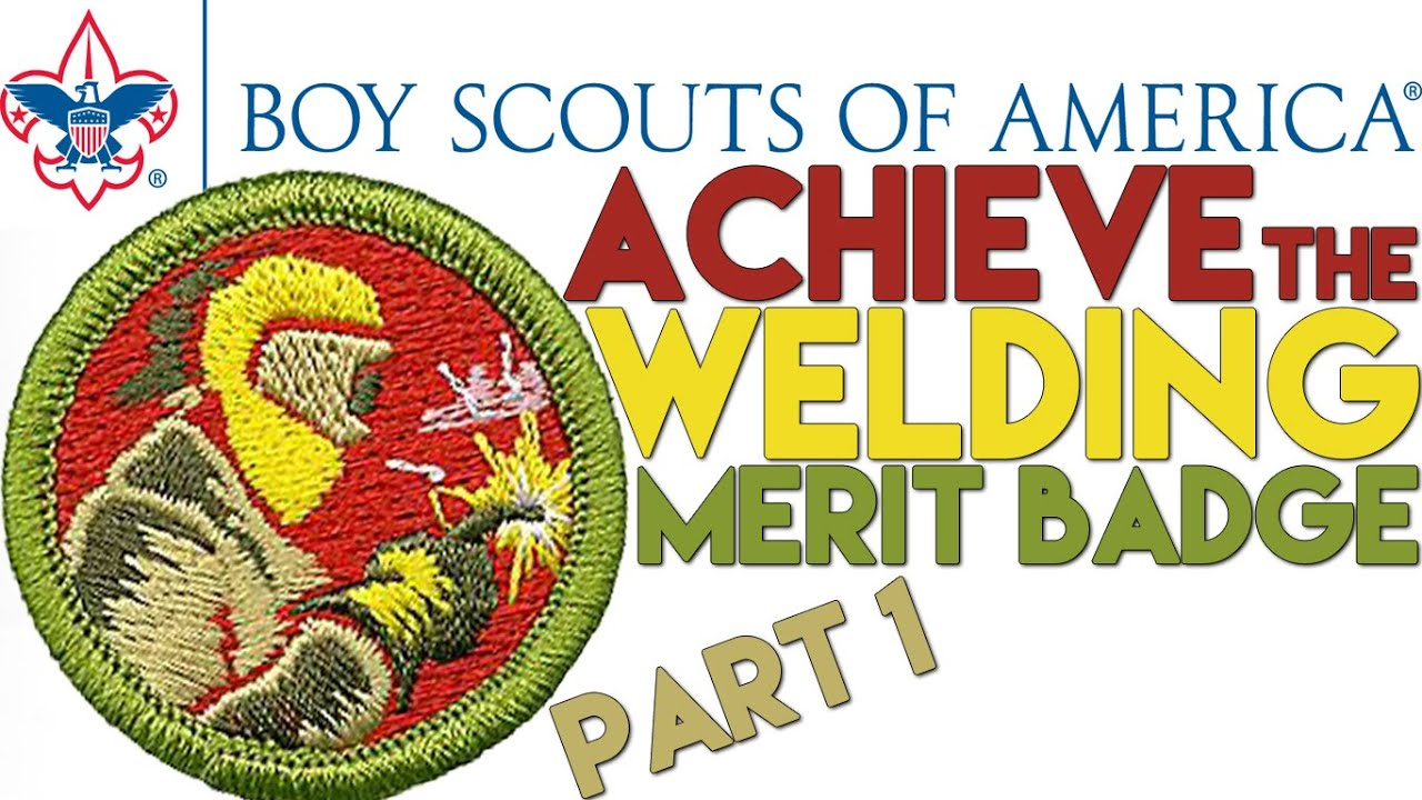 Boy Scouts of America Merit Badge: Welding - How to Earn (Part 1 ...