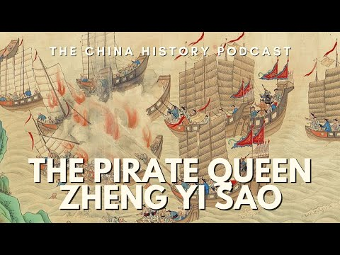 The Pirate Queen Zheng Yi Sao - The China History Podcast, presented by Laszlo Montgomery