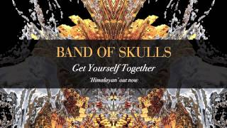Band Of Skulls - Get Yourself Together