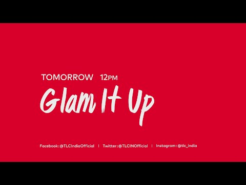 Glam It Up | Promo | Tomorrow at 12 PM | TLC India