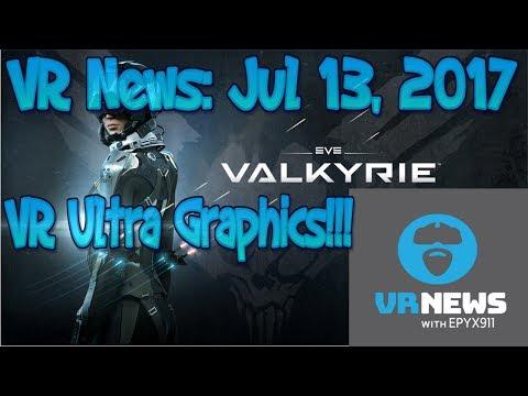 VR News Jul 13 2017 - Eve Valkyrie VR PC Ultra Settings & More VR News!