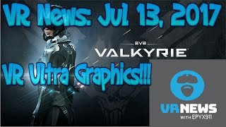VR News Jul 13 2017 - Eve Valkyrie VR PC Ultra Settings & More VR News!