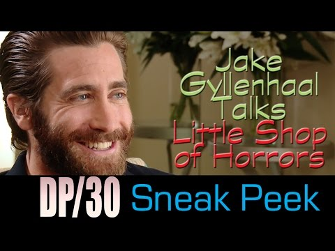 DP/30- Celebrity Conversations Sneak: Gyllenhaal on Playing Seymour in Little Shop of Horrors