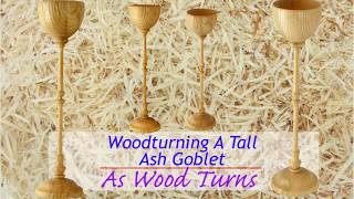 Woodturning A Tall Ash Goblet