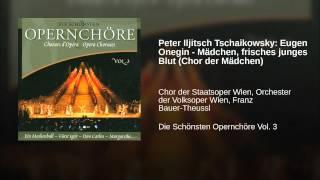 Peter Iljitsch Tschaikowsky: Eugen Onegin - Mädchen, frisches junges Blut (Chor der Mädchen)