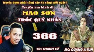 Mao Sơn Tróc Quỷ Nhân [ Tập 366 ] Cương Thi Trong Cổ Mộ - Truyện ma pháp sư- Quàng A Tũn