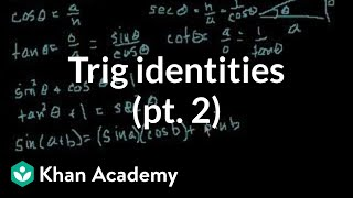 Trig identities part 2 (part 4 if you watch the proofs)   Trigonometry   Khan Academy