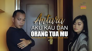 Download ANTARA AKU KAU DAN ORANG TUAMU - Andra Respati feat. Eno Viola (Official Music Video)