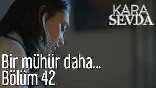 Kara Sevda 42. Bölüm - Bir Mühür Daha...