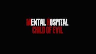 Mental Hospital VI - Child of Evil
