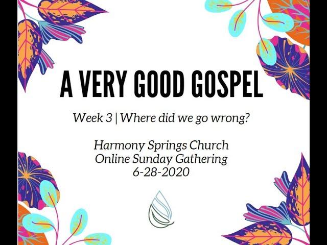 Harmony Springs A Very Good Gospel Week 3 Online Gathering 6 28 20