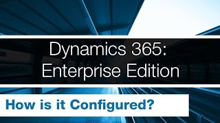 Microsoft Dynamics 365 Enterprise Edition - How is It configured? | Sikich LLP