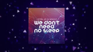 Leon JD & Magic - We Don't Need No Sleep (Radio Edit)
