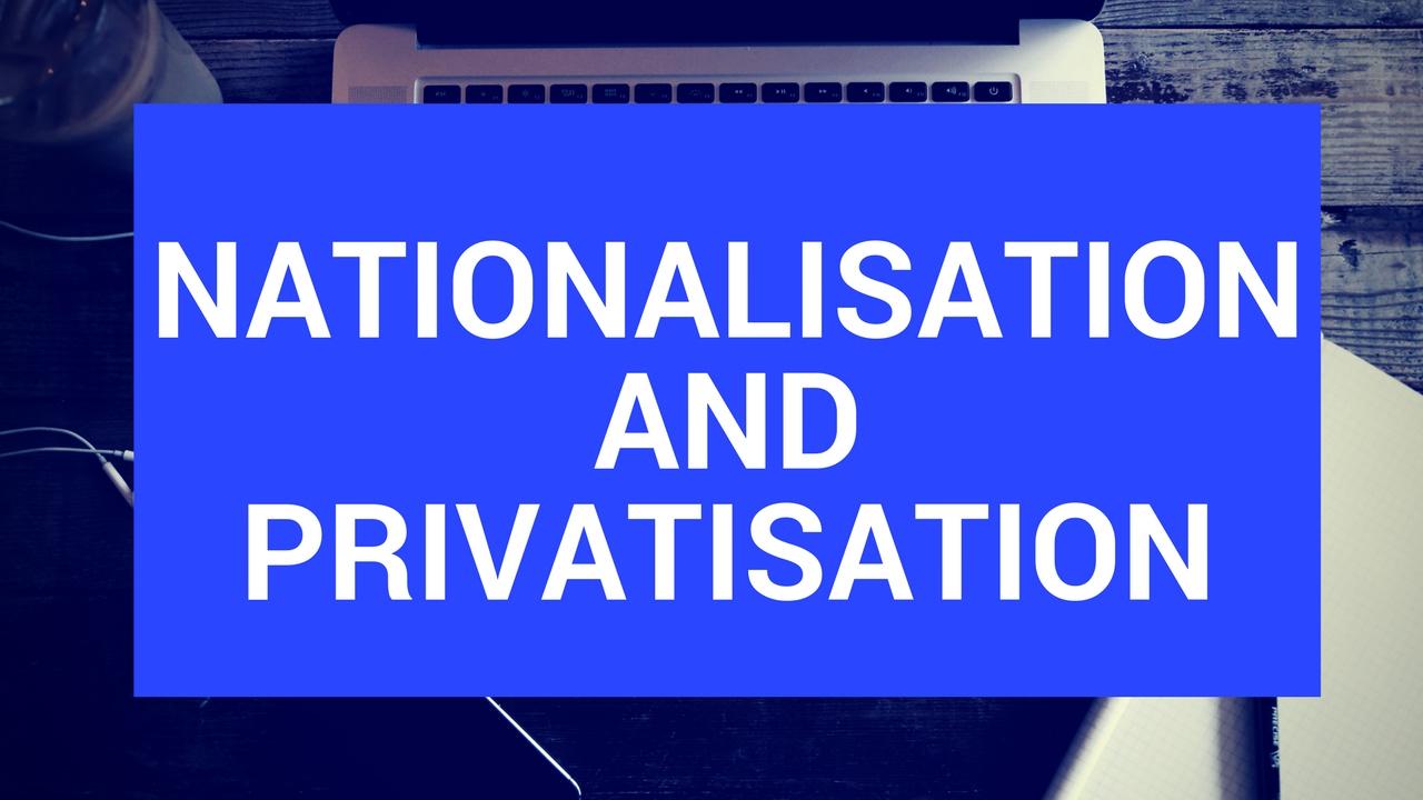 Nationalisation and privatisation