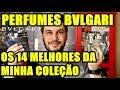 PERFUMES BVLGARI - Os Mais Tops da Minha Coleção - Perfumes Importados Masculinos