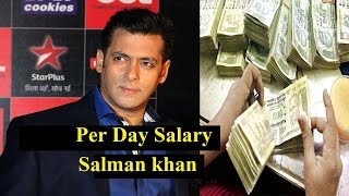 Per Day Salary Of famous Bollywood Actors Salman Khan