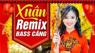 Nhạc Xuân Remix 2020 KHÔNG QUẢNG CÁO - NHẠC TẾT Trữ Tình Dj Bass Căng Vang Dội Lan Tỏa Hương Vị Tết