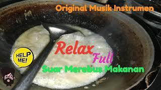 Musik Instrumen Suara Merebus Makanan | Relax Full