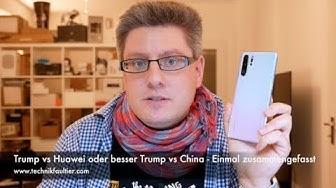 Trump vs Huawei oder besser Trump vs China - Einmal zusammengefasst
