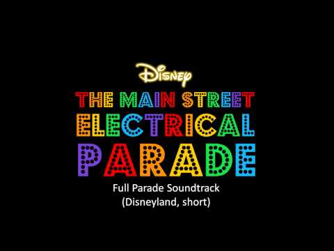 The Main Street Electrical Parade - Full Parade Soundtrack (Disneyland, short)