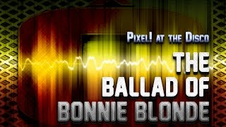 The Ballad of Bonnie Blonde - Pixel! at the Disco [HABBO TRAX]