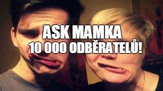 ASK MAMKA| Speciál za 10K odběratelů!