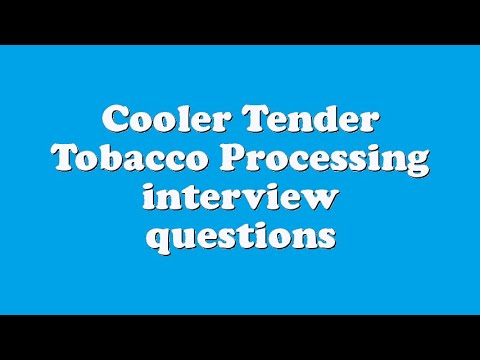 Cooler Tender Tobacco Processing interview questions
