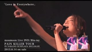 moumoon / Love is Everywhere -Short Ver.- (8/14発売 LIVE DVD&Blu-ray「PAIN KILLER TOUR」より)