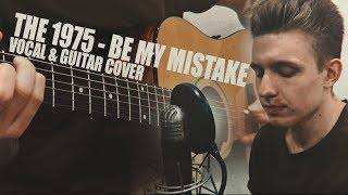 THE 1975 - Be My Mistake | Vocal & Guitar Cover by Stas