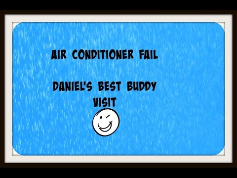 """Air Conditioner FAIL and Daniel's """"best Buddy"""""""