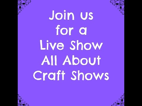 Join Us for a Live Show All about Craft Shows and Fairs