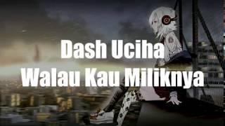 Dash Uciha Walau Kau Miliknya lyric video