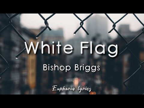 White Flag - Bishop Briggs (Lyrics)