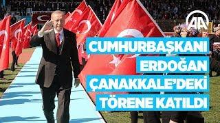 Cumhurbaşkanı Erdoğan Çanakkale'de düzenlenen törene katıldı