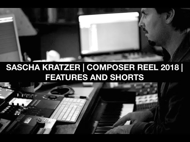SASCHA KRATZER | FILM COMPOSER REEL 2018 | FEATURES AND SHORTS