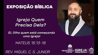Igreja Quem Precisa Dela? Ei, Olha quem está começando uma Igreja!  - Rev. Miguel C. S. Júnior
