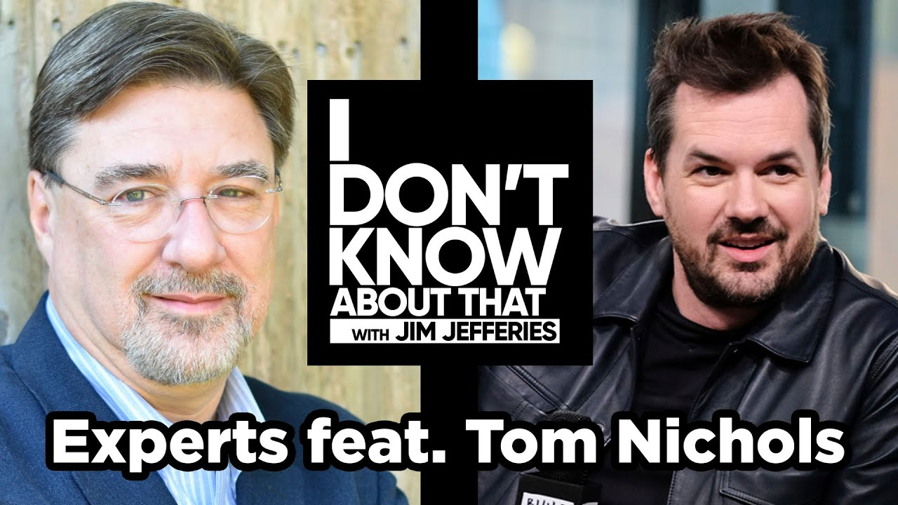 Experts featuring Tom Nichols | I Don't Know About That with Jim Jefferies #20