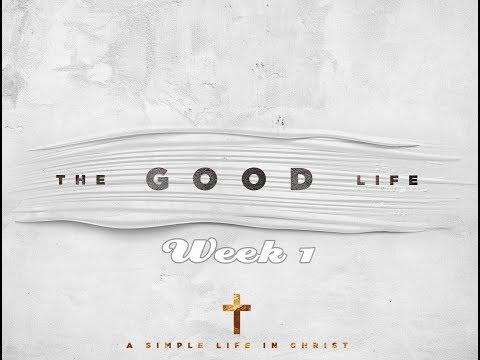 The Good Life Sermon Series Week 1