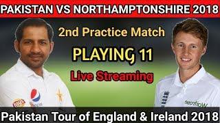 Pakistan Vs Northamptonshire 2nd Practice Match Playing 11 - Pakistan Tour Of England & Ireland 2018