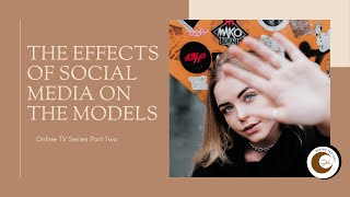 The Effects Of Social Media On Models | Part 2