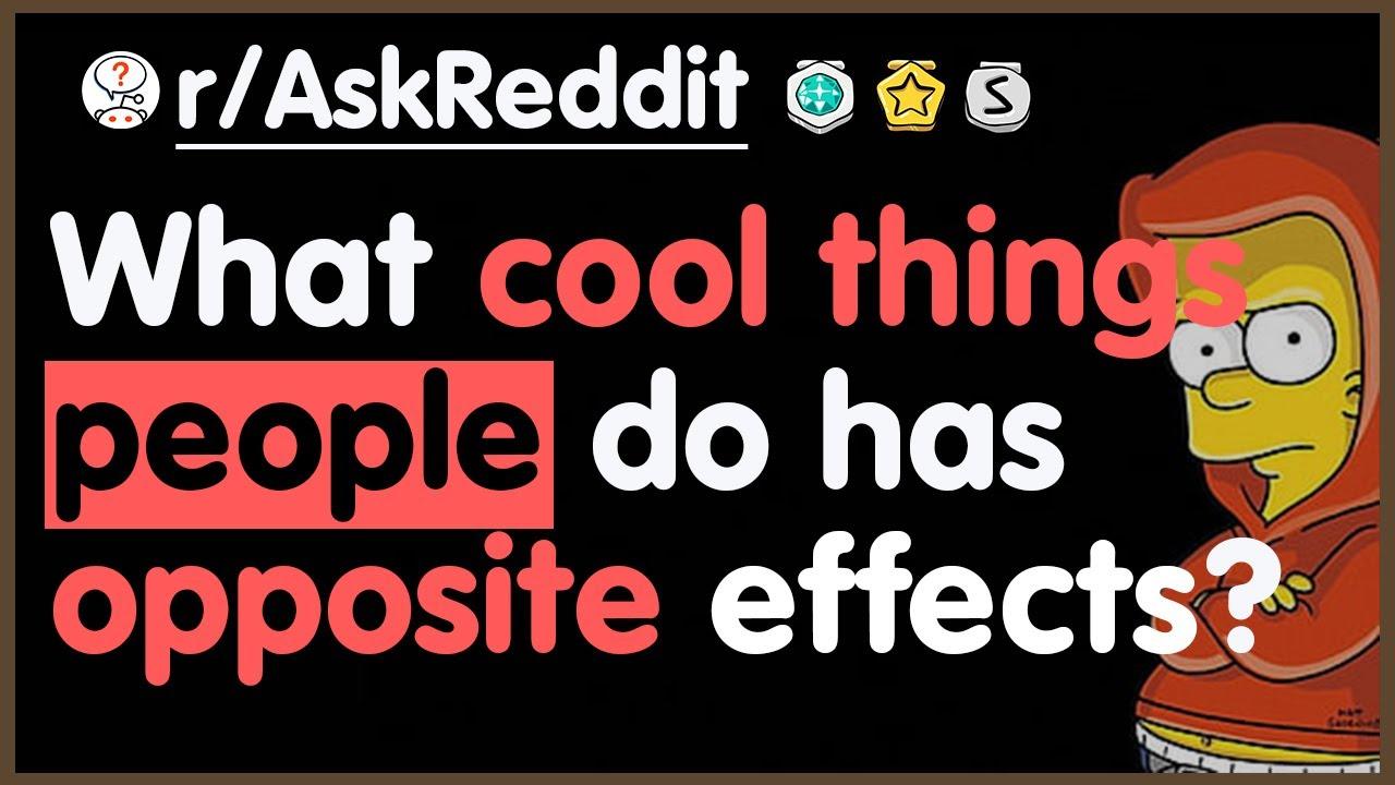 What cool things do people do that has the opposite effect? || Reddit Tales  - r/AskReddit
