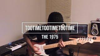 The 1975 - TOOTIMETOOTIMETOOTIME (Sah Cover)