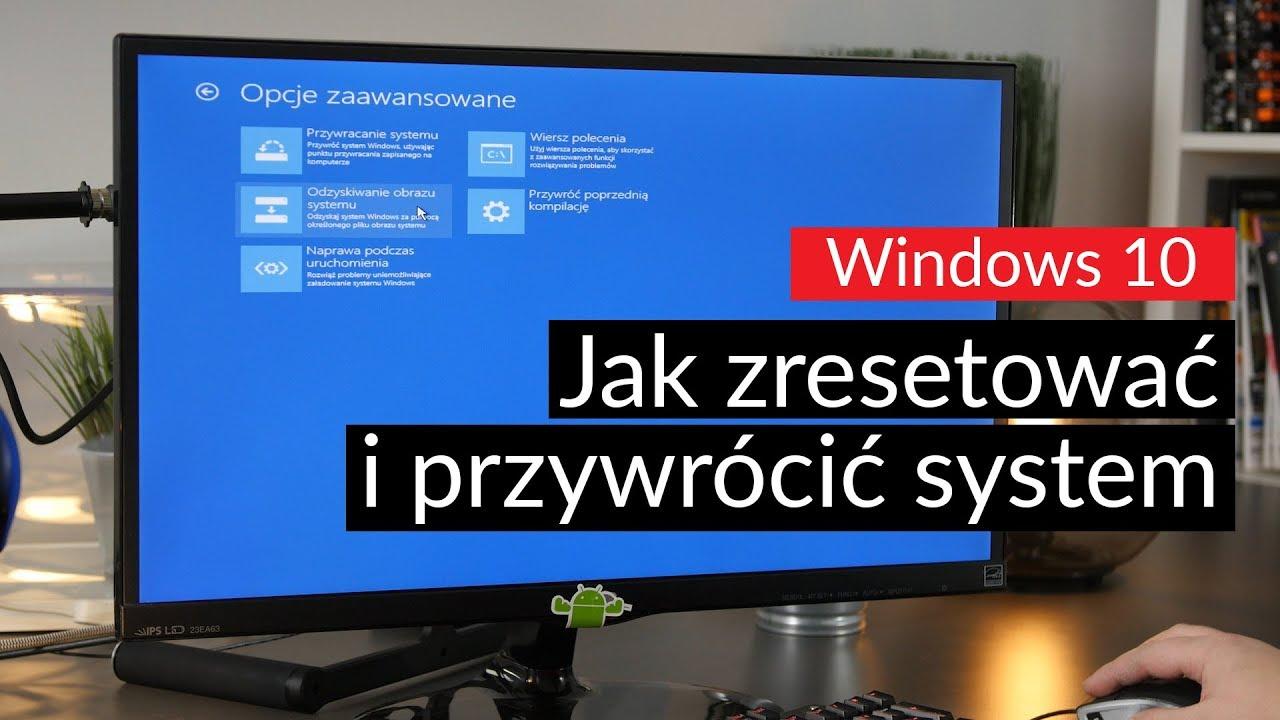Windows 10 Jak Zresetować I Przywrócić System