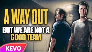 A Way Out but we are not a good team