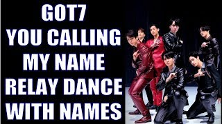 GOT7 You Calling My Name Relay Dance WITH NAMES