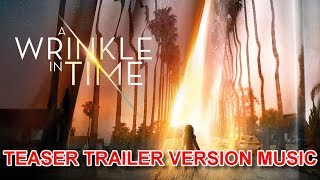 A WRINKLE IN TIME Teaser Trailer Music Version | Official Movie Soundtrack Theme Song