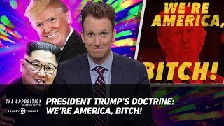 President Trump's Doctrine: We're America, Bitch! - The Opposition w/ Jordan Klepper