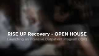 Rise Up Recovery - OPEN HOUSE in Stuart Florida - intensive outpatient program (IOP) facility