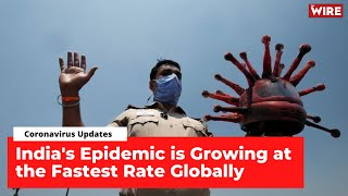 India's COVID-19 Epidemic Is Growing at the Fastest Rate Globally | COVID-19 Updates